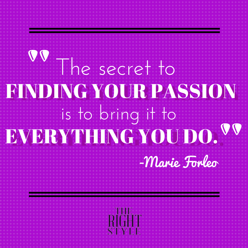 The secret to finding your passion is to bring it to everything you do. Marie Forleo